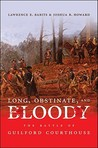 Long, Obstinate, and Bloody: The Battle of Guilford Courthouse