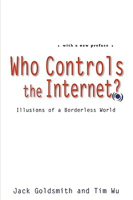 Who Controls the Internet? by Jack L. Goldsmith