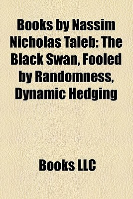 Books by Nassim Nicholas Taleb: The Black Swan, Fooled by Randomness, Dynamic Hedging