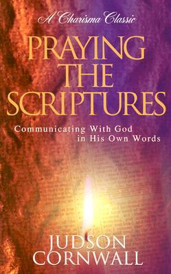 Praying The Scriptures: Communicating with God in His own words