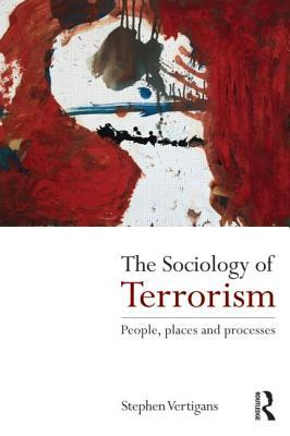 The Sociology of Terrorism: People, Places and Processes