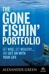 The Gone Fishin' Portfolio: Get Wise, Get Wealthy--And Get on with Your Life