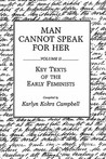Man Cannot Speak for Her: Volume II; Key Texts of the Early Feminists