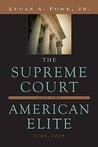 The Supreme Court and the American Elite, 1789-2008 by Lucas A. Powe Jr.