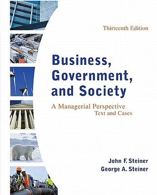 Business, Government, and Society: A Managerial Perspective, Text and Cases
