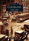Cleveland: 1796-1929 (Images of America: Ohio)