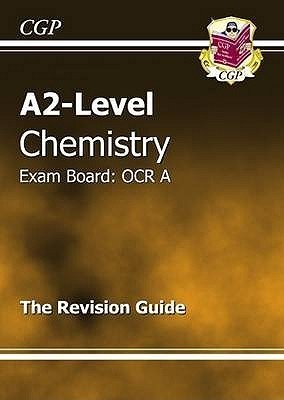 Chemistry: A2-Level: Exam Board: OCR: The Revision Guide