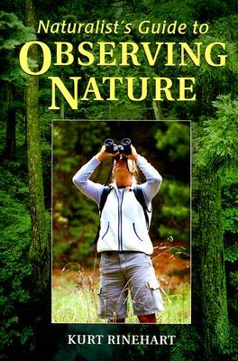 Naturalist's Guide to Observing Nature by Kurt Rinehart