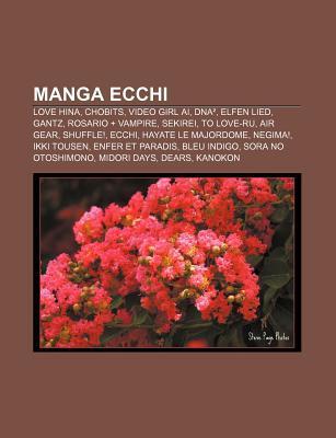 Manga Ecchi: Love Hina, Chobits, Video Girl AI, DNA, Elfen Lied, Gantz, Rosario + Vampire, Sekirei, to Love-Ru, Air Gear, Shuffle!, Ecchi