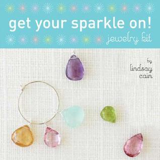 Get Your Sparkle On!: A Jewelry Kit