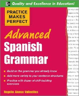 Practice Makes Perfect: Advanced Spanish Grammar