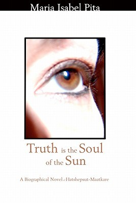 Truth is the Soul of the Sun - A Biographical Novel of Hatshepsut Maatkare