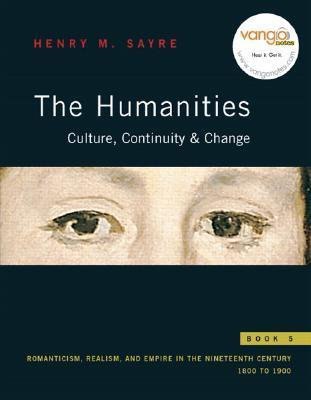The Humanities: Culture, Continuity, and Change: Book 5: Romanticism, Realism, and Empire: 1800 to 1900