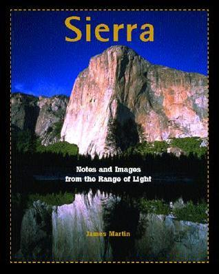 Sierra: Notes and Images from the Range of Light