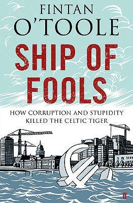 Ebook Ship of Fools: How Stupidity and Corruption Sank the Celtic Tiger by Fintan O'Toole DOC!