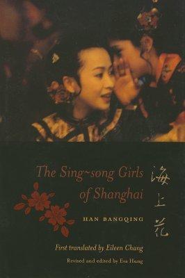 The Sing-Song Girls of Shanghai by Han Bangqing