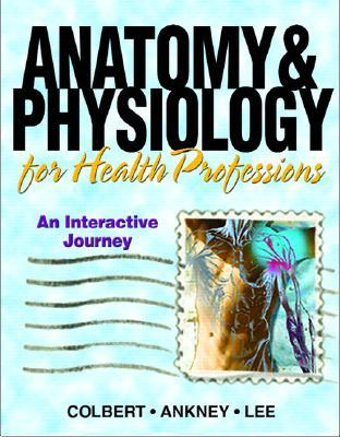 Anatomy & Physiology for Health Professionals: An Interactive Journey [With CDROM]