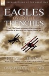Eagles Over the Trenches: Two First Hand Accounts of the American Escadrille at War in the Air During World War 1-Flying for France: With the American Escadrille at Verdun and Our Pilots in the Air