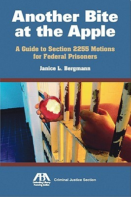 Another Bite at the Apple: A Guide to Section 2255 Motions for Federal Prisoners