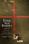 Dark Age Bodies: Gender and Monastic Practice in the Early Medieval West