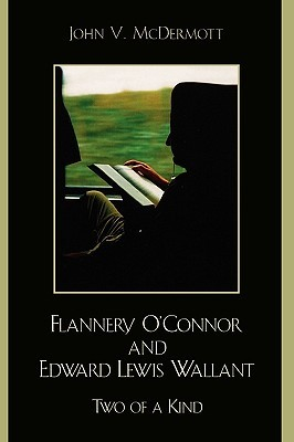 Flannery O'Connor and Edward Lewis Wallant by John V. McDermott