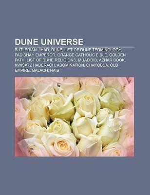 Dune Universe: Butlerian Jihad, Dune, List of Dune Terminology, Padishah Emperor, Orange Catholic Bible, Golden Path, List of Dune Religions