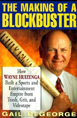 The Making of a Blockbuster by Gail DeGeorge