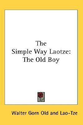 The Simple Way Laotze: The Old Boy