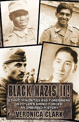 Black Nazis II!: Ethnic Minorities and Foreigners in Hitlers Armed Forces: The Unbiased History