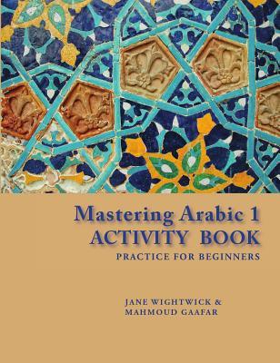 Mastering Arabic 1 Activity Book: Practice for Beginners