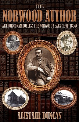 The Norwood Author   Arthur Conan Doyle And The Norwood Years by Alistair Duncan