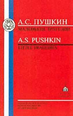 Pushkin: Little Tragedies: The Covetous Knight, Mozart and Salieri, the Stone Guest, the Feast During the Plague