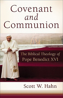 Covenant and Communion: The Biblical Theology of Pope Benedict XVI