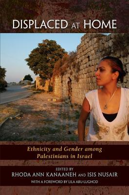 Displaced at Home: Ethnicity and Gender Among Palestinians in Israel