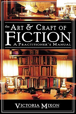 The Art & Craft of Fiction by Victoria  Mixon