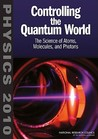 Controlling the Quantum World: The Science of Atoms, Molecules, and Photons