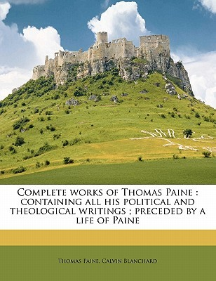 Complete Works of Thomas Paine: Containing All His Political and Theological Writings; Preceded by a Life of Paine