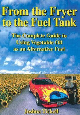 From the Fryer to the Fuel Tank: The Complete Guide to Using Vegetable Oil as an Alternative Fuel - Pub Greenteach c/- Bookmasters Pobox 388 Ashland Oh 44805