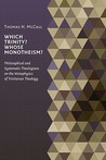 Which Trinity? Whose Monotheism? Philosophical and Systematic Theologians on the Metaphysics of Trinitarian Theology