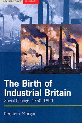 The Birth of Industrial Britain: Social Change, 1750-1850