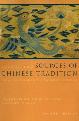 Sources of chinese tradition: from 1600 through the twentieth century by William Theodore De Bary