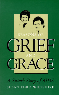 Seasons of Grief and Grace: A Sister's Story of AIDS