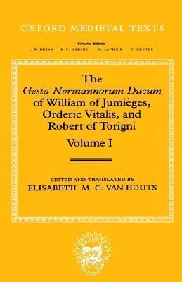 The Gesta Normannorum Ducum of William of Jumièges, Orderic Vitalis, and Robert of Torigni: Volume 1: Introduction and Books I-IV