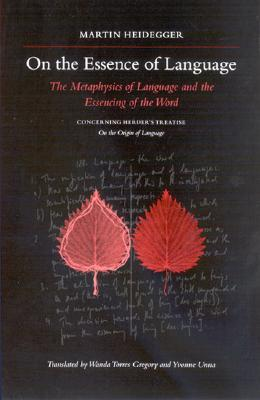 On the Essence of Language: The Metaphysics of Language and the Essencing of the Word; Concerning Herder's Treatise on the Origin of Language