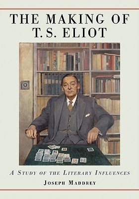 The Making of T.S. Eliot: A Study of the Literary Influences