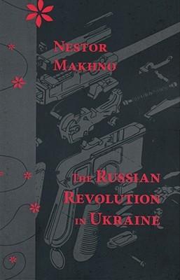 The Russian Revolution in Ukraine: March 1917-April 1918