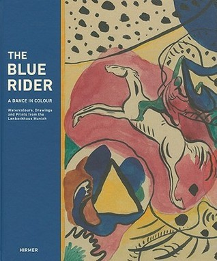 The Blue Rider: A Dance in Colour: Watercolours, Drawings and Prints from the Lenbachhaus Munich
