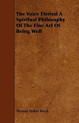The Voice Eternal a Spiritual Philosophy of the Fine Art of Being Well