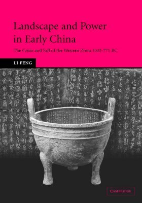 Landscape and Power in Early China: The Crisis and Fall of the Western Zhou, 1045-771 BC