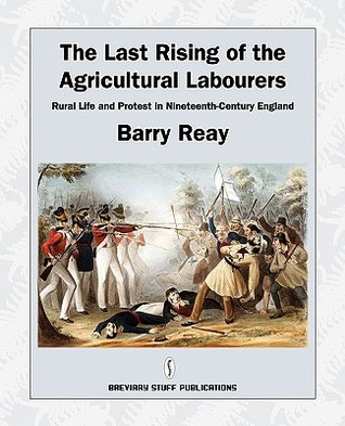 The Last Rising of the Agricultural Labourers, Rural Life and Protest in Nineteenth-Century England